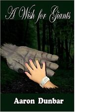 A WISH FOR GIANTS--A NOVEL BY AARON DUNBAR