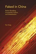 Faked in China: Nation Branding, Counterfeit Culture, and Globalization (Paperba