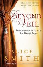 Beyond the Veil : Entering into Intimacy with God Through Prayer: By Smith, A...