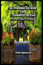 El Paraiso de Adan y el Infierno de Eva : Primer Viaje Al Paraiso by Amir...