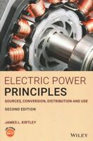 Electric Power Principles : Sources, Conversion, Distribution and Use, Hardco...
