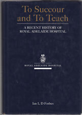 TO SUCCOUR & TO TEACH : ROYAL ADELAIDE HOSPITAL ( SOUTH AUSTRALIA ) - FORBES fg
