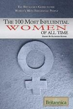 The 100 Most Influential Women of All Time (The Britannica Guide to-ExLibrary