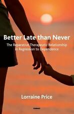 Better Late Than Never : The Reparative Therapeutic Relationship in...
