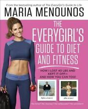 The EveryGirl's Guide to Diet and Fitness : How I Lost 40 Lbs and Kept It off.