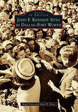 John F. Kennedy Sites in Dallas-Fort Worth [Images of America] [TX]
