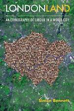 Londonland: An Ethnography of Labour in a World City by Dr. Simon J. Bennett...
