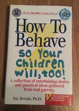 How to Behave So Your Children Will Too by Sal Severe Ph.D. and Sal Severe (1997