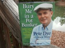 Bury Me in a Pot Bunker A Personal Golf Odyssey by Pete Dye*NEW*SIGNED* B007