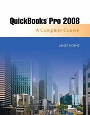 Quickbooks Pro 2008 : Complete Course by Janet Horne (2008, Paperback)