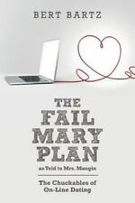 The FAIL MARY PLAN As Told to Mrs. Mangin : The Chuckables of on-Line Dating...