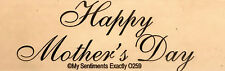 NEW MSE!My Sentiments Exactly! Unmounted Rubber Stamp O259 Happy Mother's Day