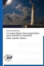 La sexua-logie: Une proposition pour étudier la sexualité: Parole - Sexualité -
