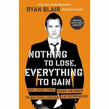 Nothing to Lose, Everything to Gain: How I Went from Ga - Paperback NEW Blair, R