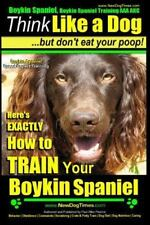 Boykin Spaniel Training Aaa Akc. Think Like a Dog, but Don't Eat Your Poop! :.