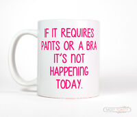 If It Requires Pants or a Bra It's Not Happening Today Cup Funny Pink Coffee Mug