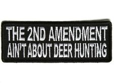 """(F15) THE 2ND AMENDMENT AIN'T ABOUT DEER HUNTING 4"""" x 1.5"""" iron on patch (5375)"""
