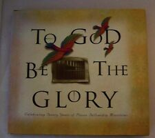 To God Be The Glory Celebrating Twenty Years of Prison Fellowship Ministries