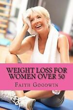 Weight Loss for Women Over 50 : The Ultimate Guide to Transform Your Mind and B…