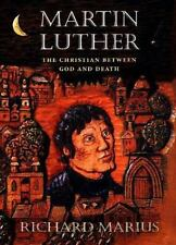 Martin Luther: The Christian between God and Death by Marius, Richard