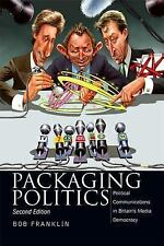 Packaging Politics : Political Communications in Britain's Media Democracy by...