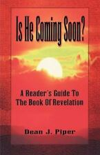 Is He Coming Soon? : A Reader's Guide to the Book of Revelation by Dean J....