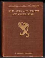 ARTS AND CRAFTS OF OLDER SPAIN. BY L. WILLIAMS. 3 VOLUME SET. 1907 EDITION.