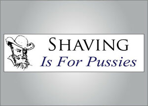 Funny bumper sticker - Shaving is for Pussies - mustache beard crude humor