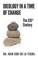 Ideology in a Time of Change: The XXIst Century by Dr Juan Sodi de la Tijera