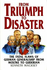 From Triumph to Disaster: Fatal Flaws of German Generalship (hardback)
