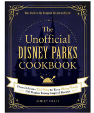 The Unofficial Disney Parks Cookbook: From Delicious Dole Whip Hardcover