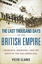 The Last Thousand Days of the British Empire: Churchill, Roosevelt, and the