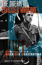 The Dream of Civilized Warfare: World War I Flying Aces and the American Imagin