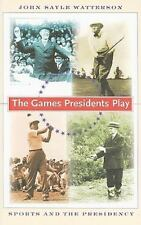 The Games Presidents Play: Sports and the Presidency, Watterson, John Sayle, Goo