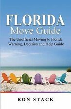 The Florida Move Guide: The Unofficial Moving to Florida Warning, Decision and H