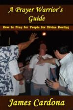 A Prayer Warrior's Guide: How to Pray for People for Divine Healing (Paperback o