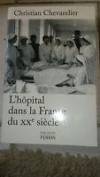 L'hôpital dans la France du XXe siècle - Christian Chevandier - Ed. Perrin