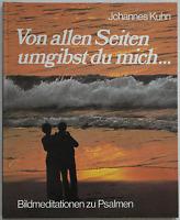 Johannes Kuhn – Von allen Seiten umgibst du mich ...