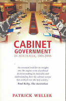 Cabinet Government in Australia, 1901-2006 'Practice, Principles, Performance We