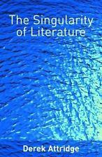 The Singularity of Literature by Derek Attridge (2004, Paperback)