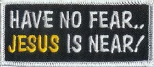 HAVE NO FEAR JESUS IS NEAR PATCH, RELIGIOUS PATCHES