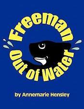 Freeman Out of Water by Annemarie Hensley (2011, Paperback)