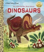My Little Golden Book About Dinosaurs by Shealy, Dennis R.