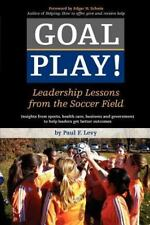 Goal Play!: Leadership Lessons From The Soccer Field: By Paul F. Levy