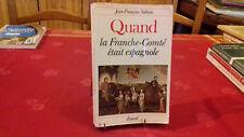 QUAND LA FRANCHE-COMTE ETAIT ESPAGNOLE.JF.SOLNON.JURA-.1985 (161ray3)