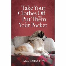 Take Your Clothes off and Put Them in Your Pocket by Tara Johnston (2012,...