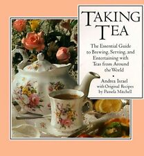Taking Tea: The Essential Guide to Brewing, Serving, and Entertaining with Teas