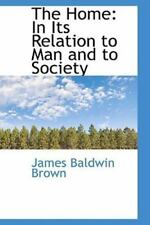 Home: In Its Relation to Man and to Society: By James Baldwin Brown