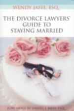 NEW - The Divorce Lawyers' Guide to Staying Married by Jaffe, Wendy