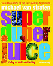 Super Duper Juice: Juicing for health and healing, van Straten, Michael, New Boo